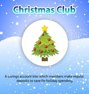 Christmas Club - a savings account into which members make regular deposits to save for holiday spending.