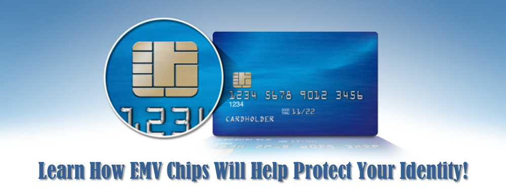 Learn how EMV chips will help protect your identity!