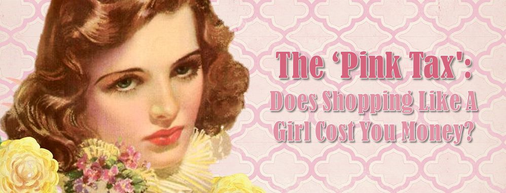 Pink Tax: Does Shopping Like a Girl Cost You Money?