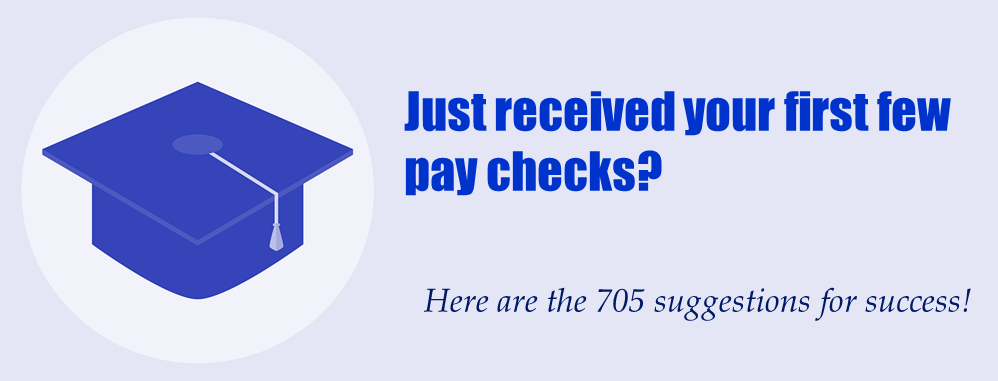 Just received your first few pay checks? Here are the 705 suggestions for success!