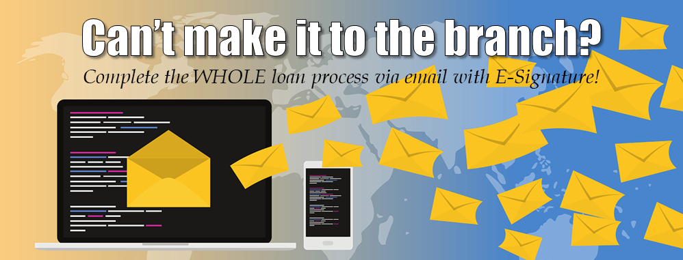 Can't make it to the branch? Complete the WHOLE loan process via email with E-Signature!