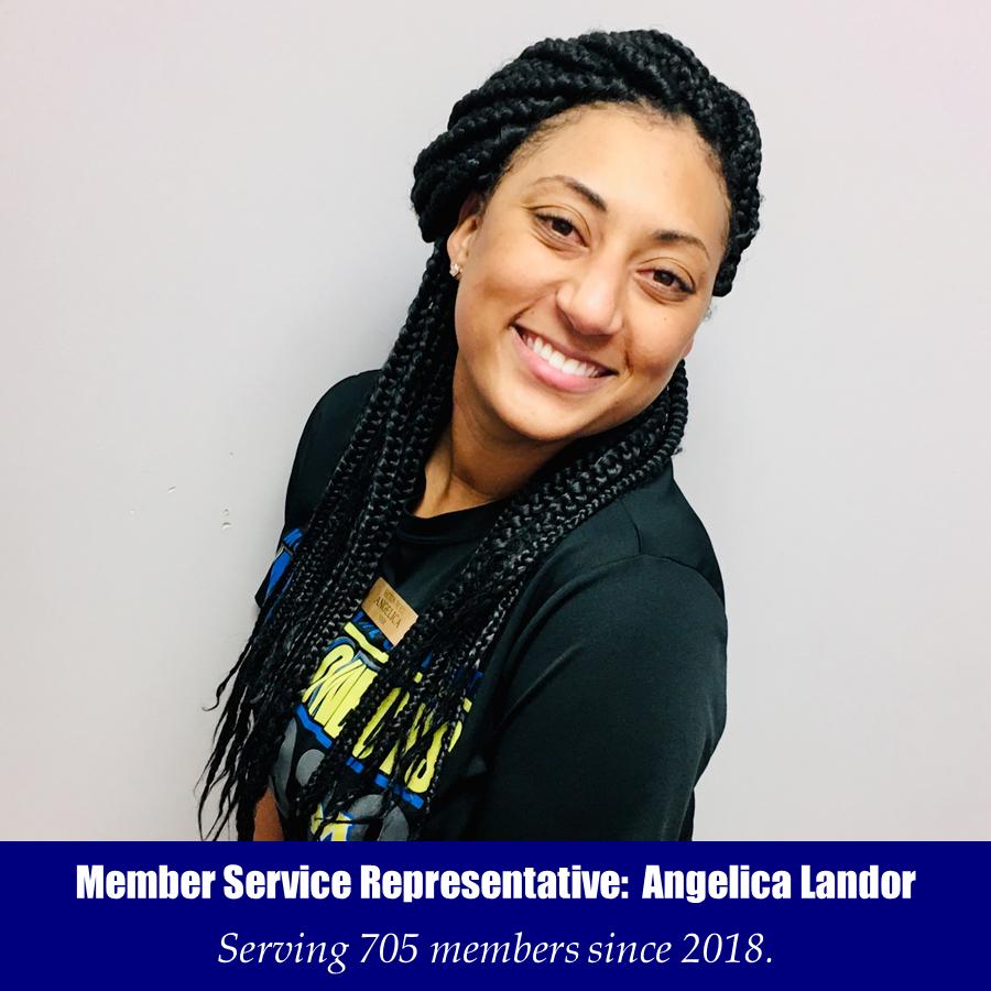 Member Service Representative: Angelica Landor - Serving 705 members since 2018.