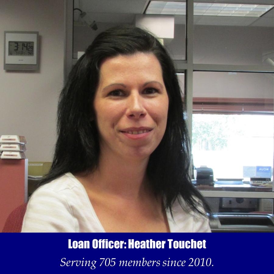 Loan Officer: Heather Touchet. Serving 705 members since 2010.
