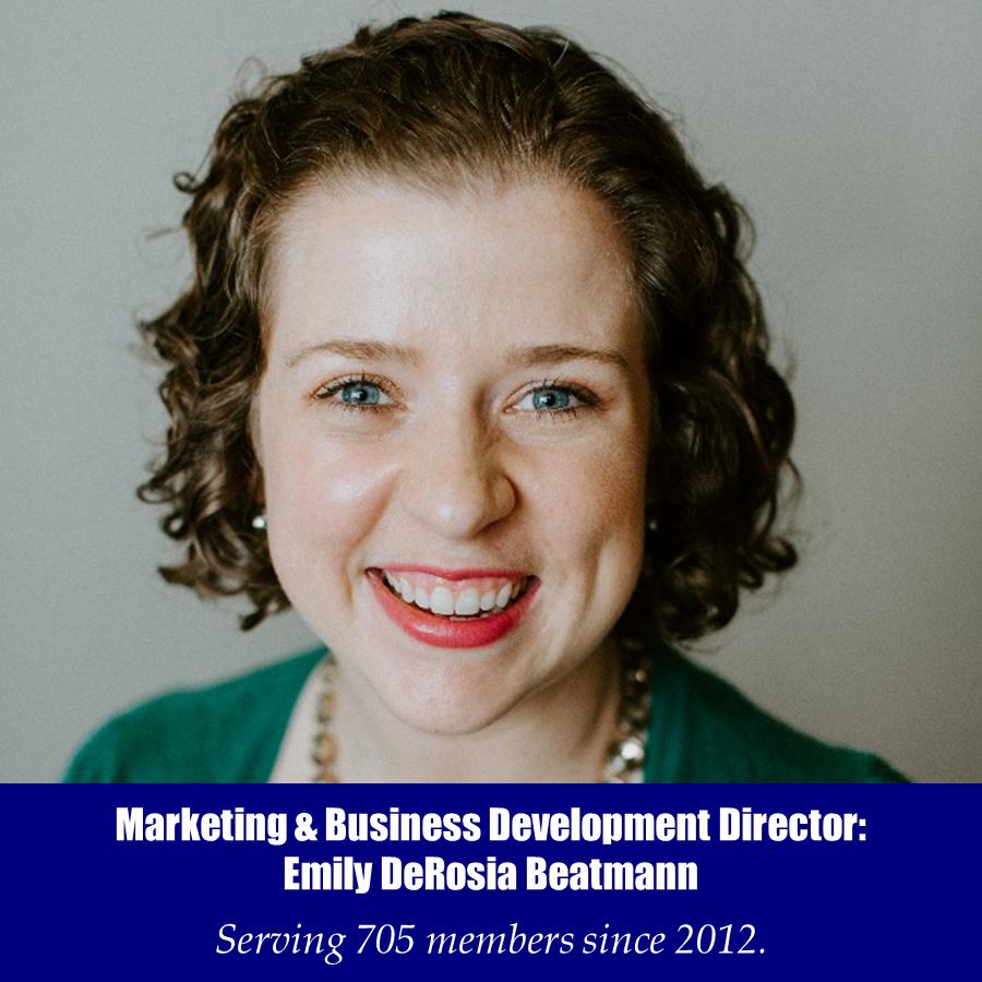 Marketing & Business Development Director: Emily DeRosia Beatmann - Serving 705 members since 2012.