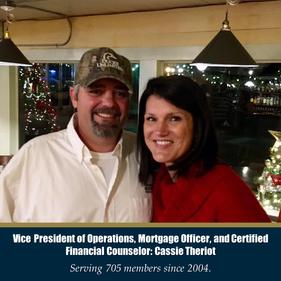 Vice President of Operations, Mortgage Officer, and Certified Financial Counselor: Cassie Theriot - Serving 705 members since 2004.