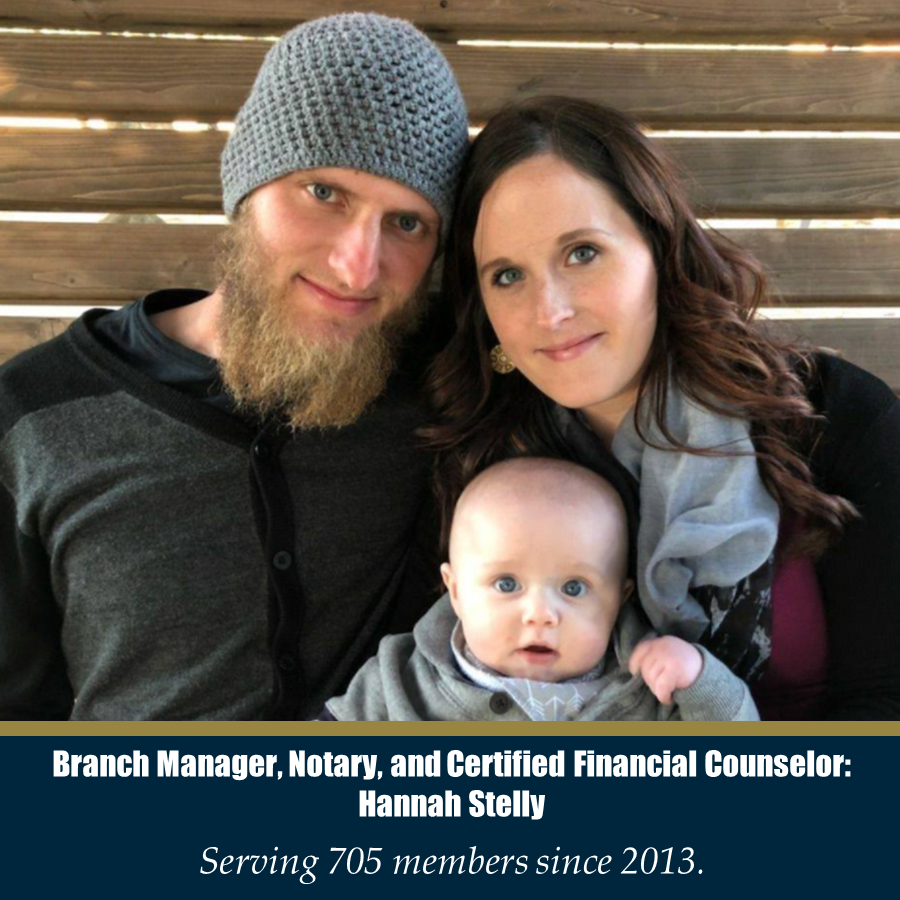 Branch Manager, Notary, and Certified Financial Counselor: Hannah Stelly - Serving 705 members since 2013.